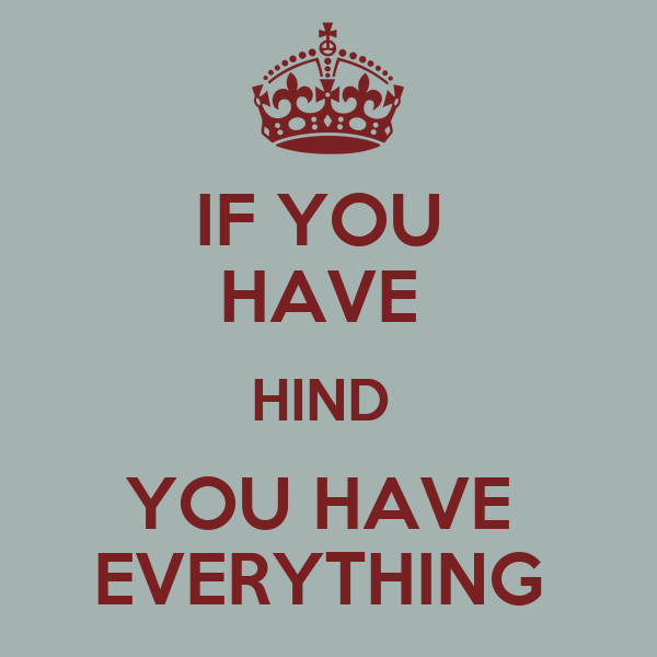 IF YOU  HAVE  HIND  YOU HAVE  EVERYTHING