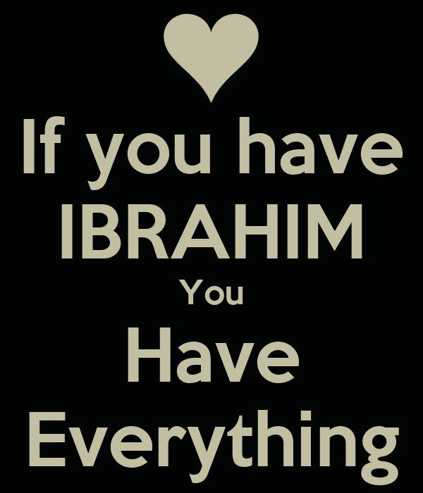 If you have IBRAHIM You Have Everything