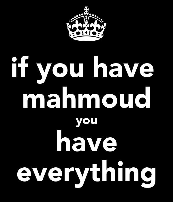 if you have  mahmoud you have everything