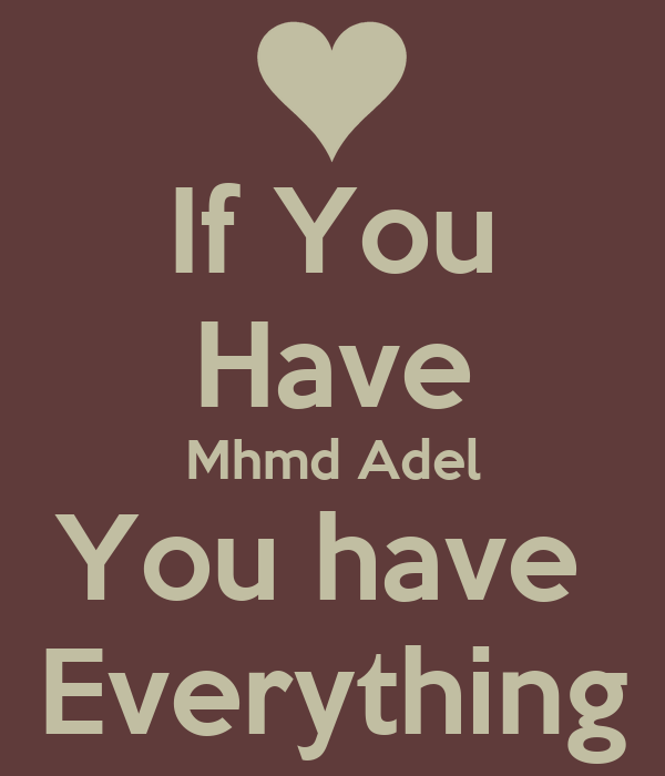 If You Have Mhmd Adel You have  Everything