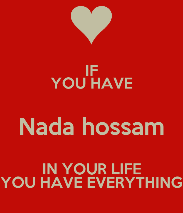 IF YOU HAVE Nada hossam IN YOUR LIFE YOU HAVE EVERYTHING