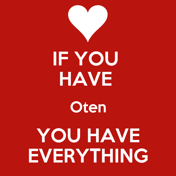 IF YOU  HAVE  Oten YOU HAVE EVERYTHING