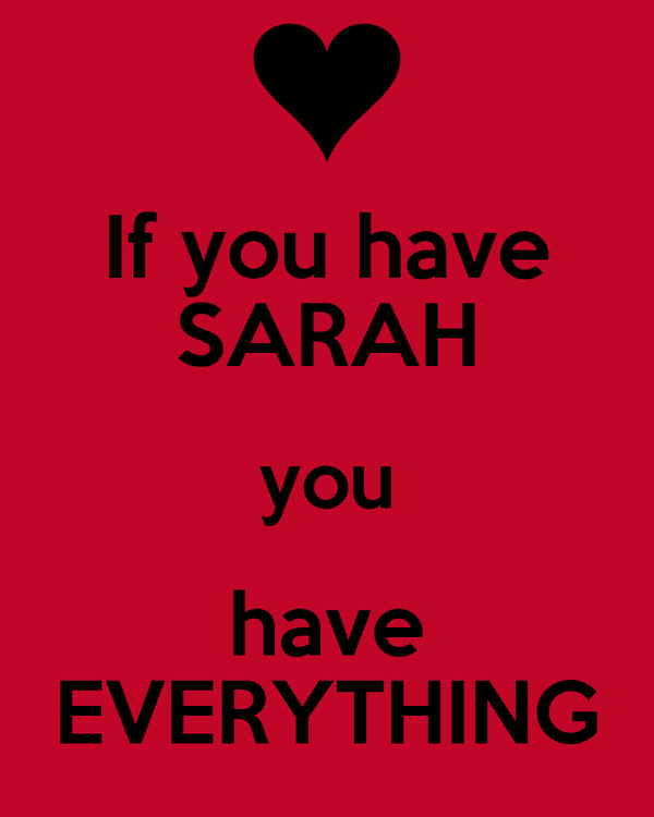 If you have SARAH you have EVERYTHING