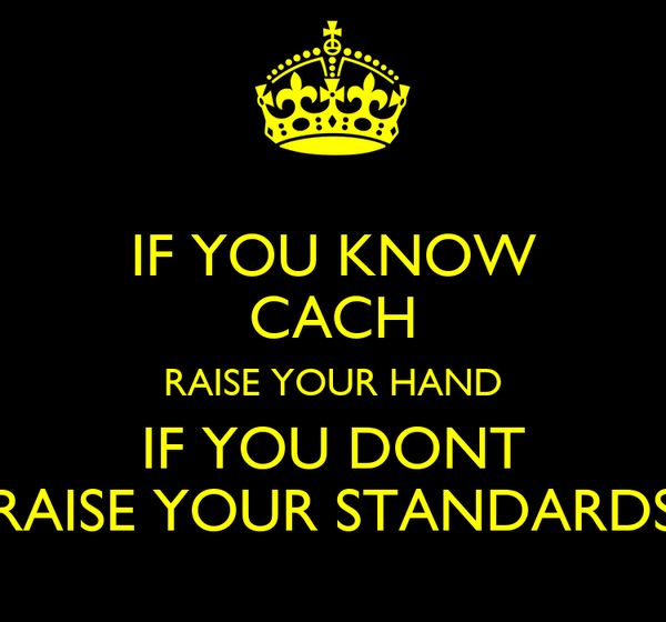 IF YOU KNOW CACH RAISE YOUR HAND IF YOU DONT RAISE YOUR STANDARDS