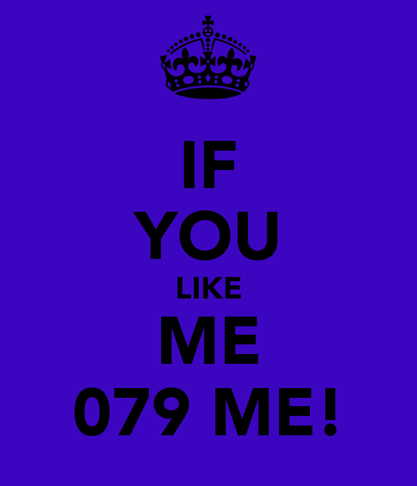 IF YOU LIKE ME 079 ME!