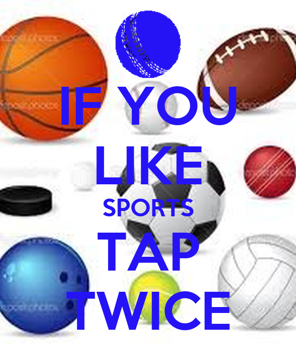 IF YOU LIKE SPORTS TAP TWICE
