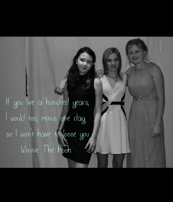 If you live a hundred years, I would too, minus one day so I won't have to loose you - Winnie The Pooh