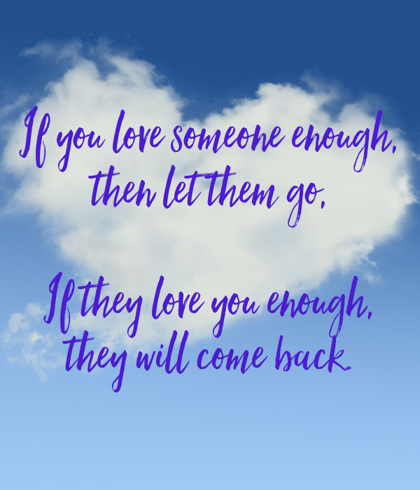 If You Love Someone Enough Then Let Them Go If They Love You