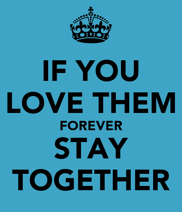 IF YOU LOVE THEM FOREVER STAY TOGETHER