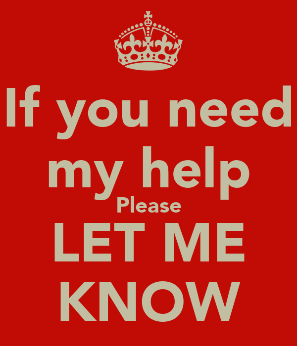 If you need my help Please LET ME KNOW