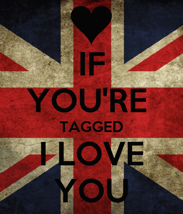 IF YOU'RE  TAGGED I LOVE YOU