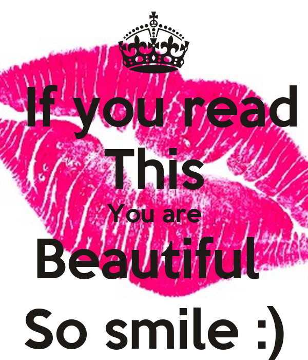 If you read This You are Beautiful  So smile :)
