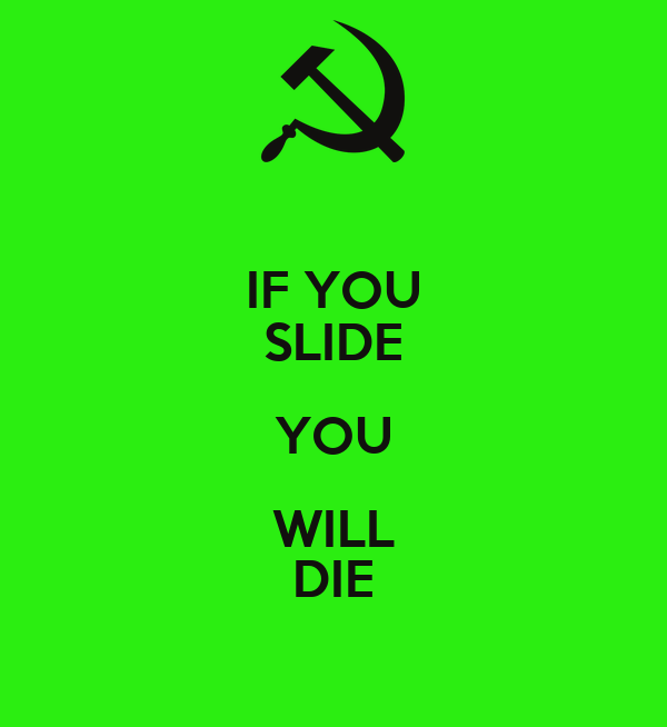 IF YOU SLIDE YOU WILL DIE
