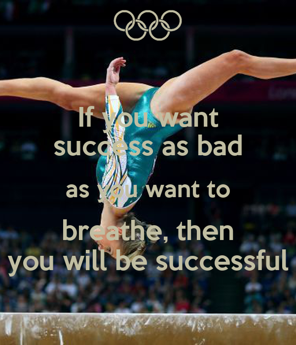 If you want success as bad as you want to breathe, then you will be successful
