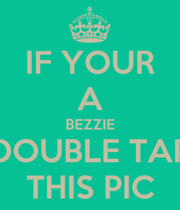 IF YOUR A BEZZIE DOUBLE TAP THIS PIC