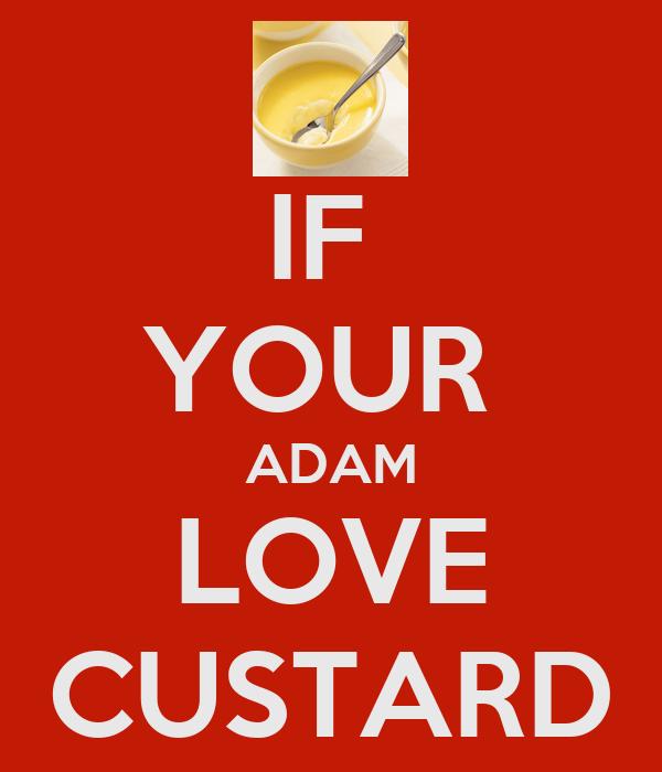 IF  YOUR  ADAM LOVE CUSTARD