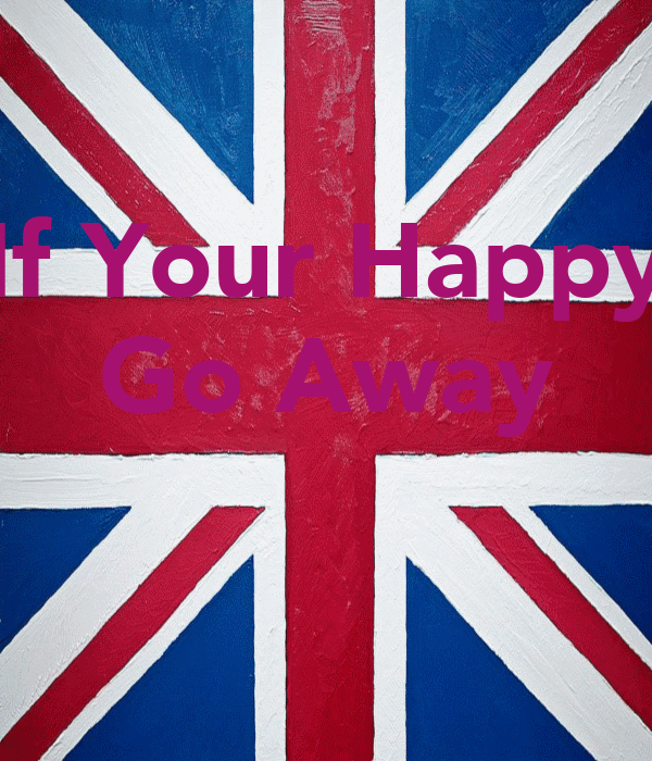 If Your Happy Go Away