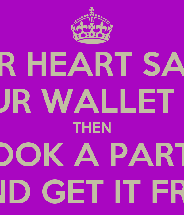 IF YOUR HEART SAYS YES AND YOUR WALLET SAYS NO THEN BOOK A PARTY AND GET IT FREE