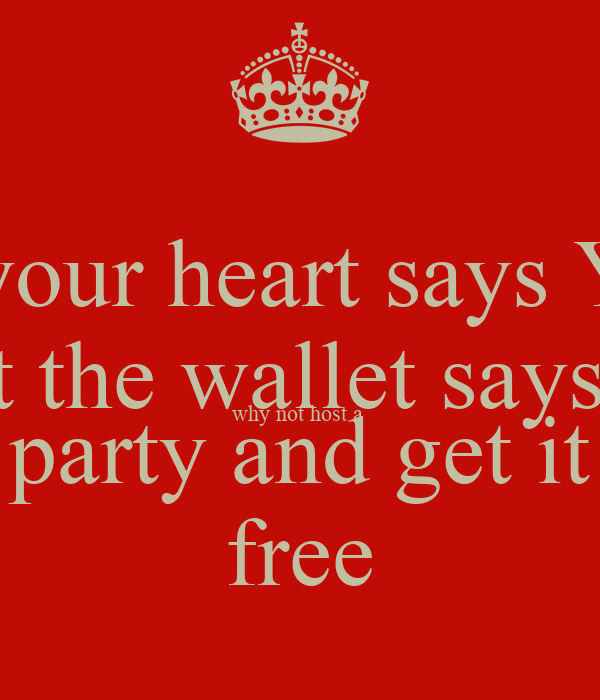 If your heart says Yes But the wallet says no why not host a  party and get it free