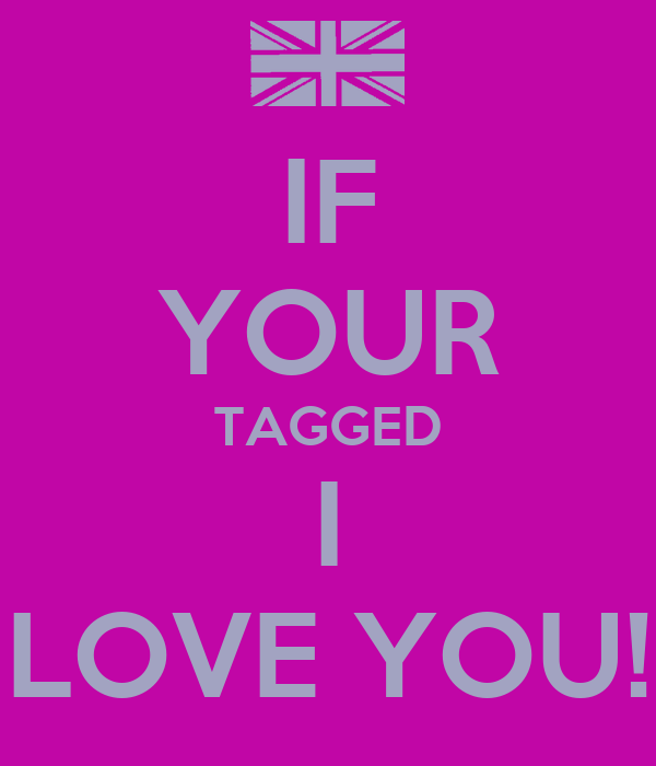 IF YOUR TAGGED I LOVE YOU!