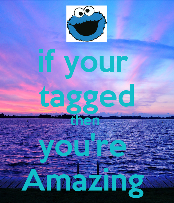 if your  tagged then  you're  Amazing