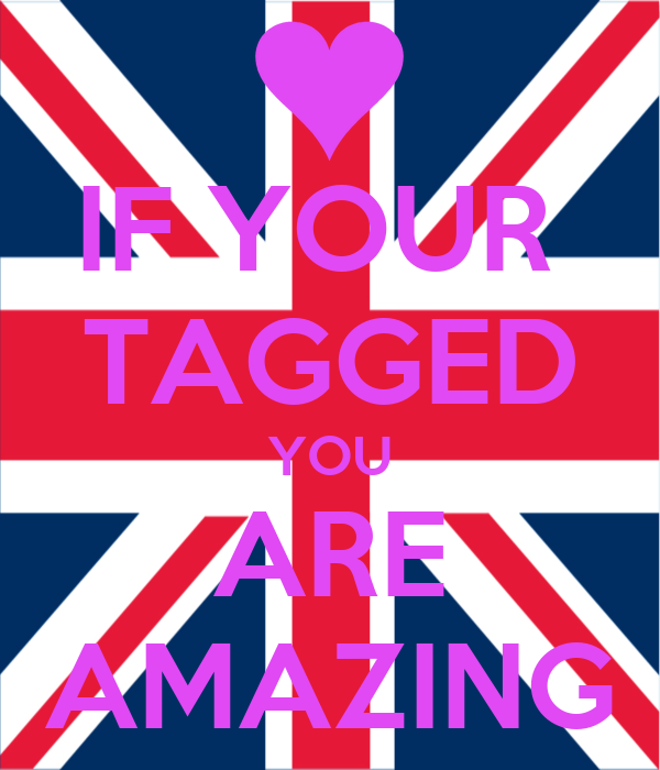 IF YOUR  TAGGED YOU ARE AMAZING