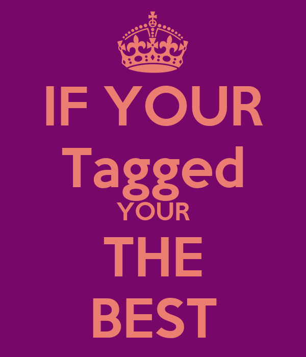 IF YOUR Tagged YOUR THE BEST