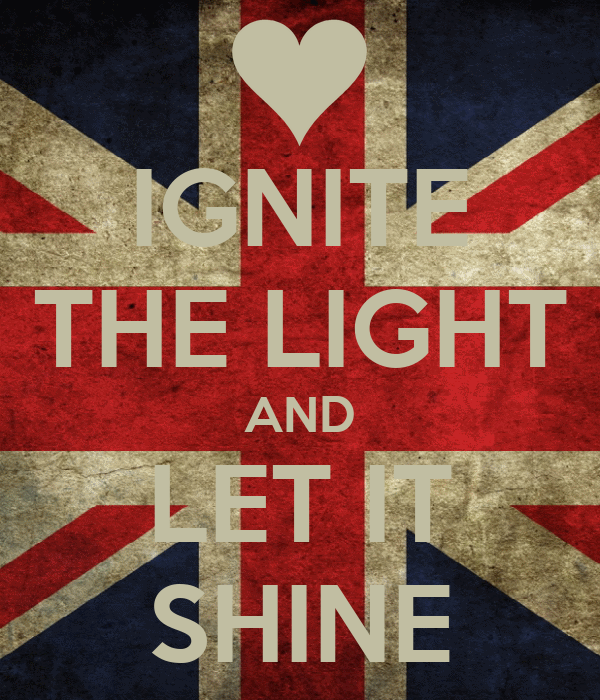 IGNITE THE LIGHT AND LET IT SHINE