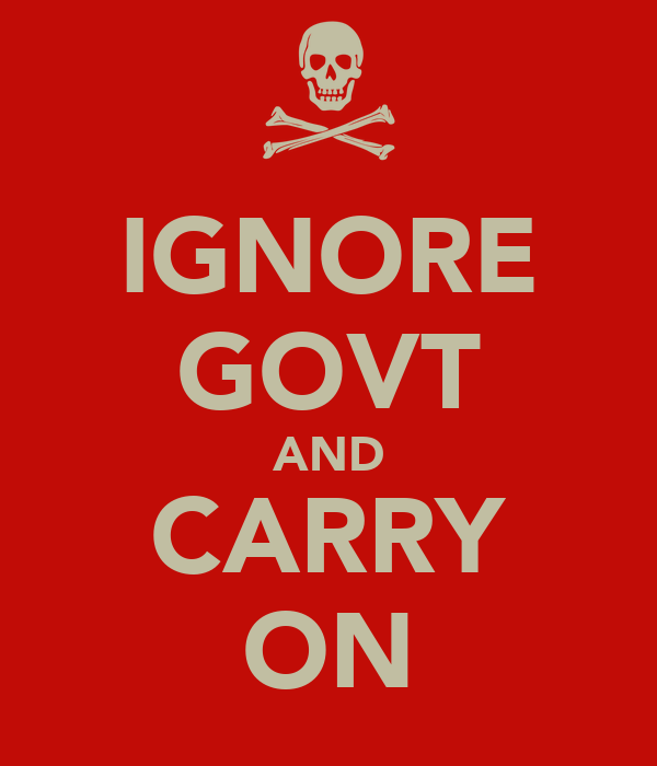 IGNORE GOVT AND CARRY ON