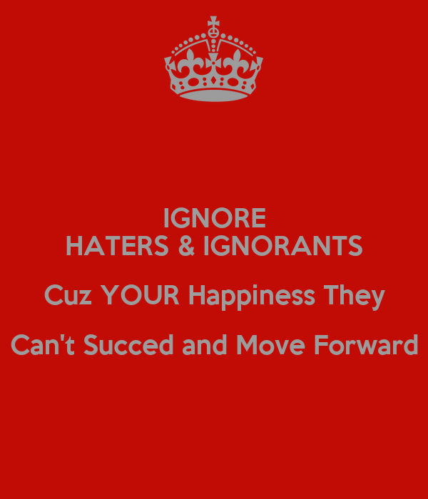 IGNORE HATERS & IGNORANTS Cuz YOUR Happiness They Can't Succed and Move Forward