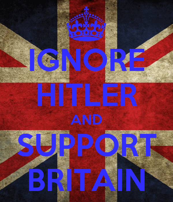 IGNORE HITLER AND SUPPORT BRITAIN