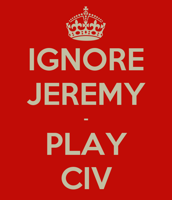 IGNORE JEREMY - PLAY CIV