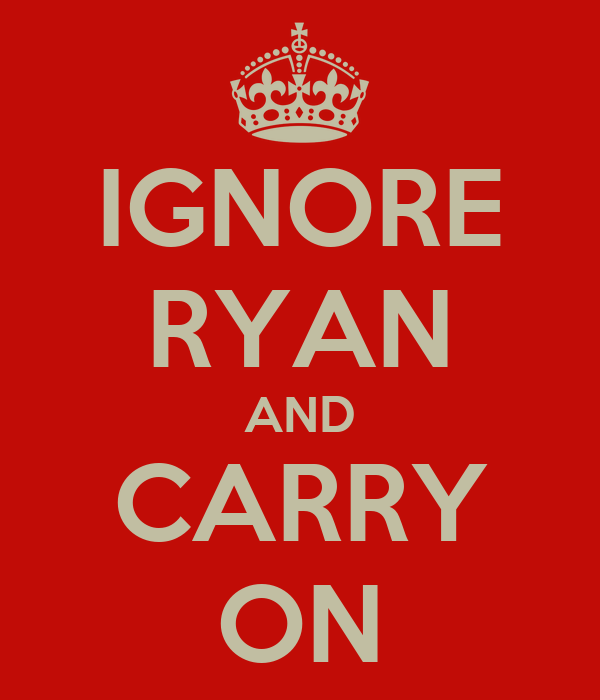 IGNORE RYAN AND CARRY ON