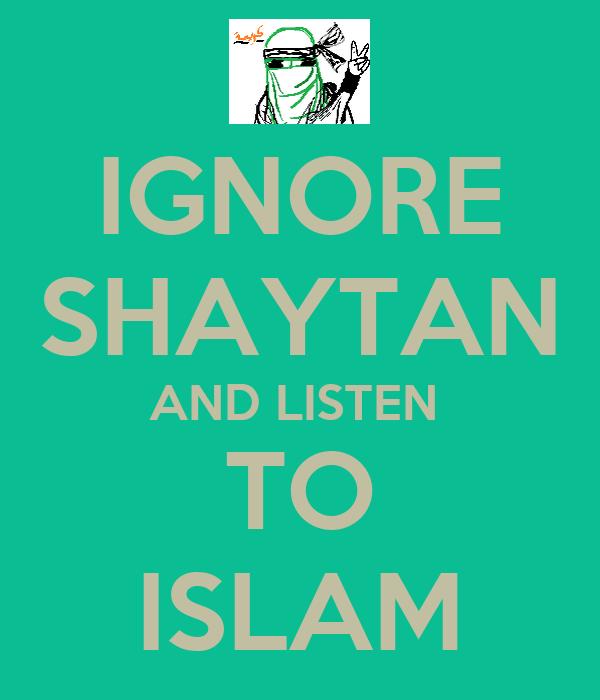 IGNORE SHAYTAN AND LISTEN  TO ISLAM