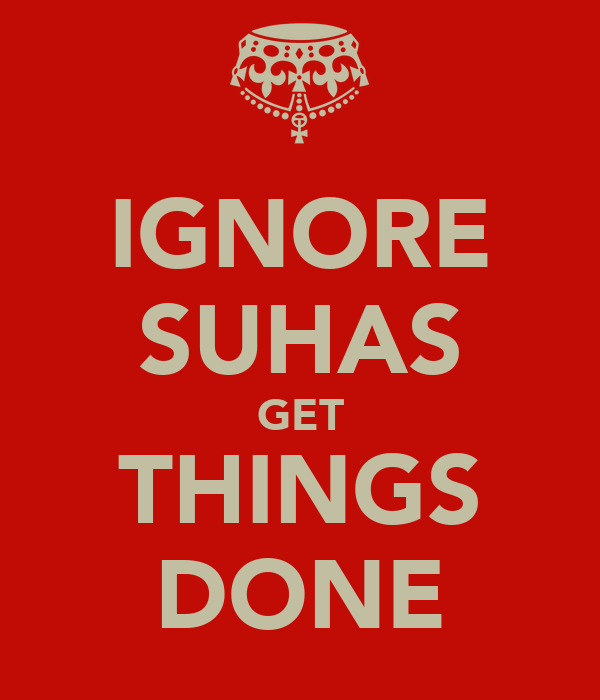 IGNORE SUHAS GET THINGS DONE