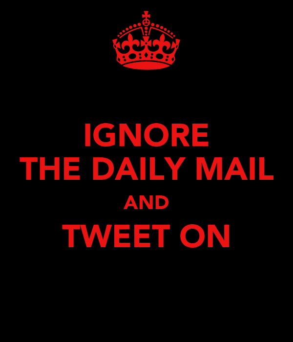 IGNORE THE DAILY MAIL AND TWEET ON