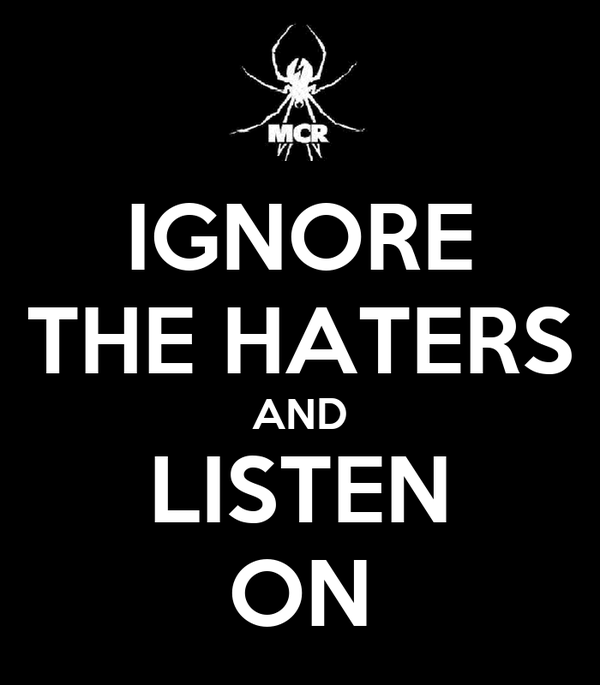 IGNORE THE HATERS AND LISTEN ON