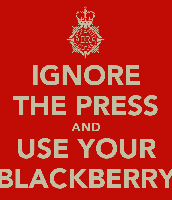 IGNORE THE PRESS AND USE YOUR BLACKBERRY