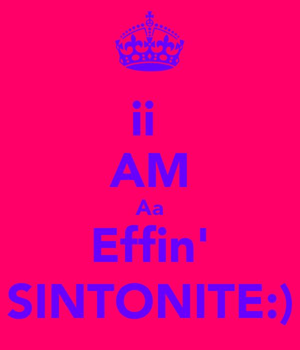 ii  AM Aa Effin' SINTONITE:)