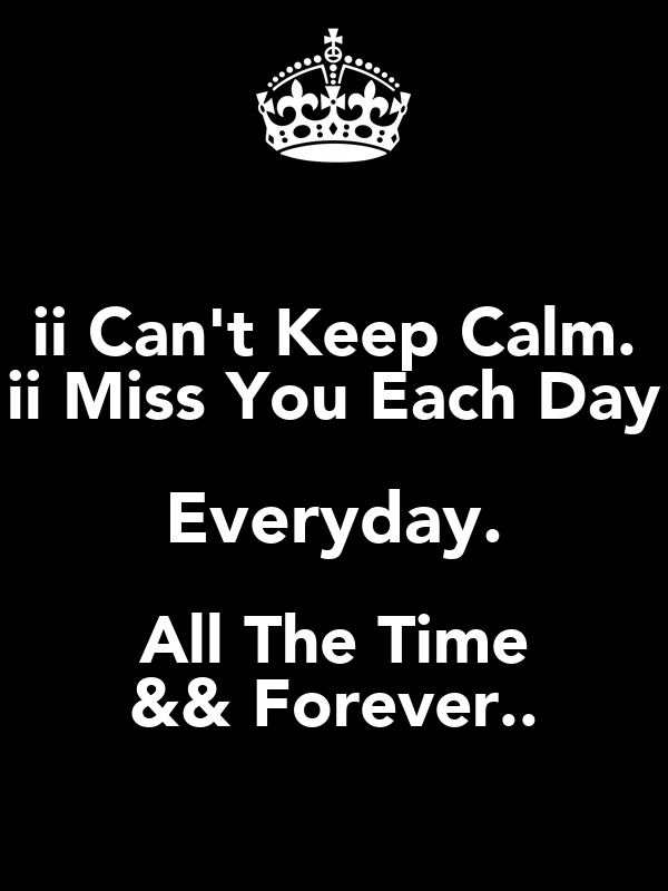 ii Can't Keep Calm. ii Miss You Each Day Everyday. All The Time && Forever..