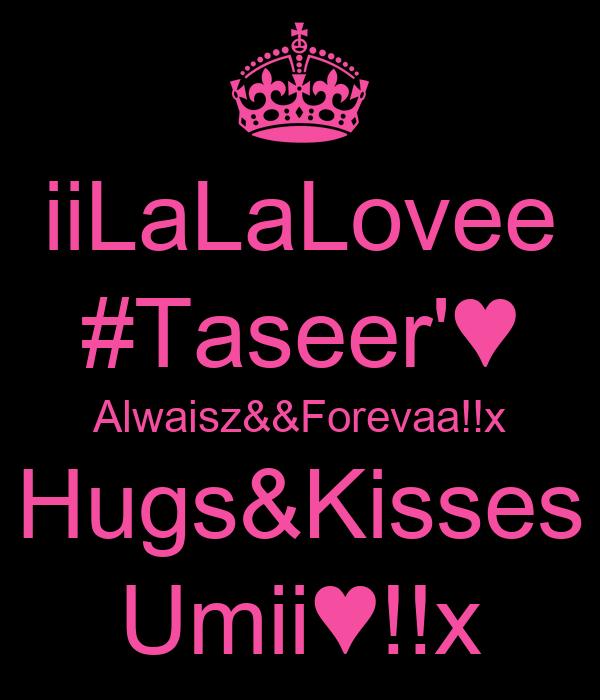iiLaLaLovee #Taseer'♥ Alwaisz&&Forevaa!!x Hugs&Kisses Umii♥!!x