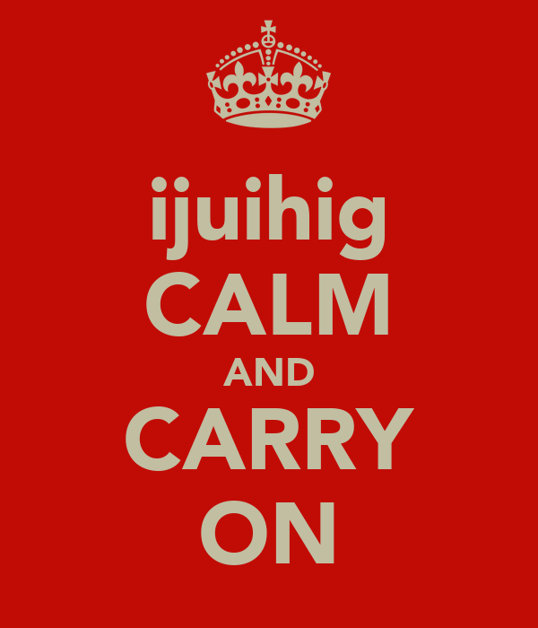 ijuihig CALM AND CARRY ON