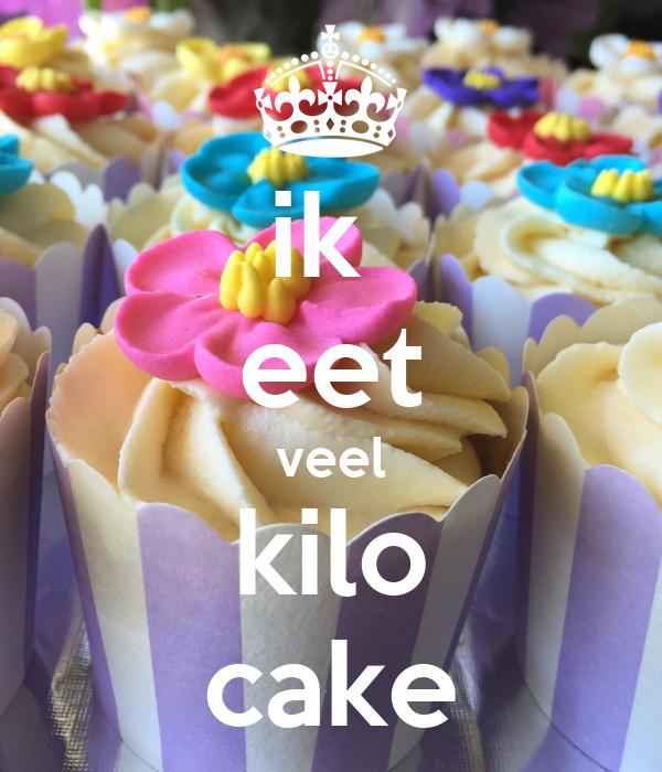 ik  eet veel kilo cake