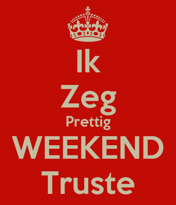 Ik Zeg Prettig WEEKEND Truste Poster | Remco | Keep Calm-o-Matic