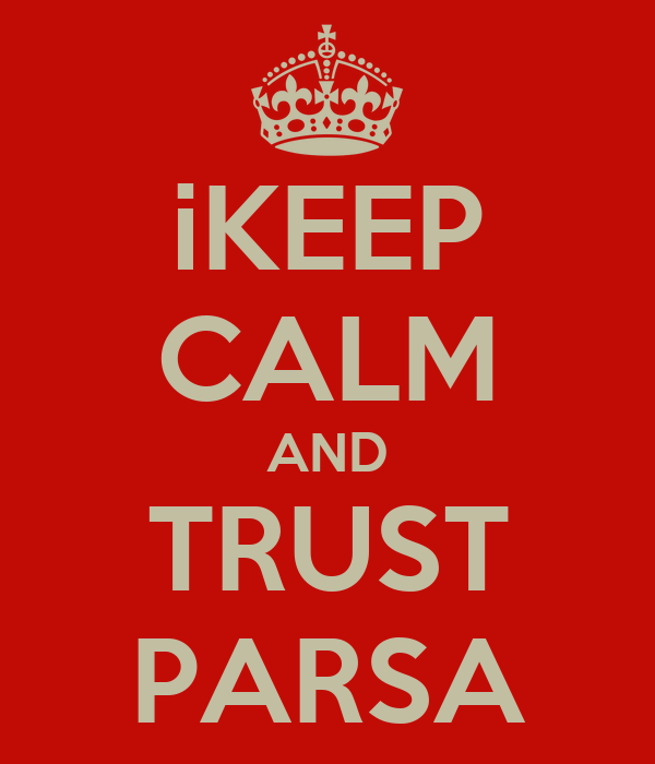 iKEEP CALM AND TRUST PARSA