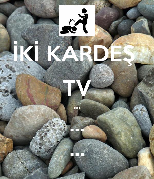 İKİ KARDEŞ  TV ... ... ...