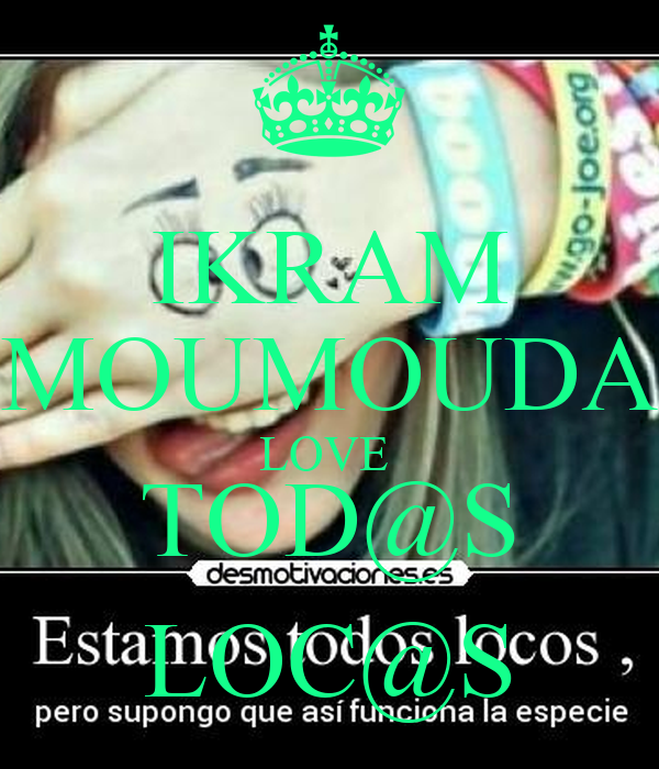 IKRAM MOUMOUDA LOVE  TOD@S LOC@S