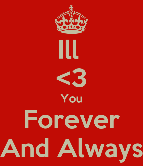 Ill  <3 You Forever And Always