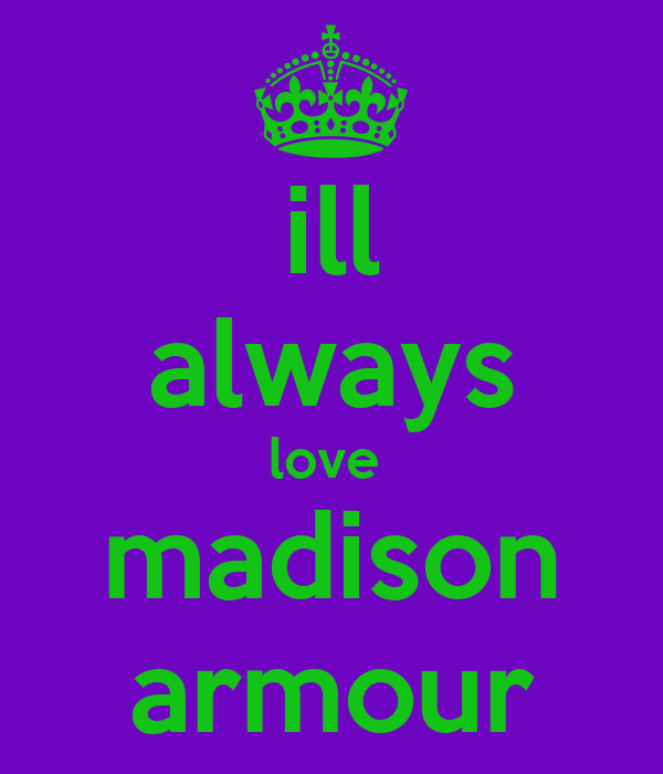 ill always love  madison armour