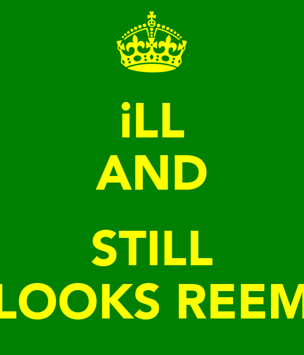 iLL AND  STILL LOOKS REEM